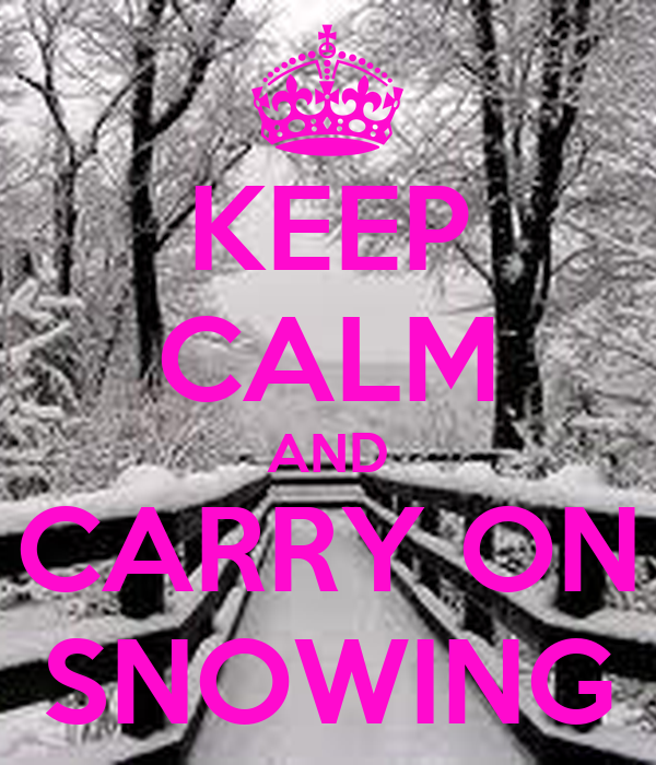 KEEP CALM AND CARRY ON SNOWING