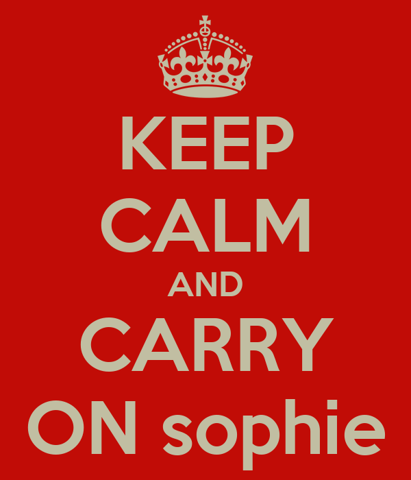 KEEP CALM AND CARRY ON sophie