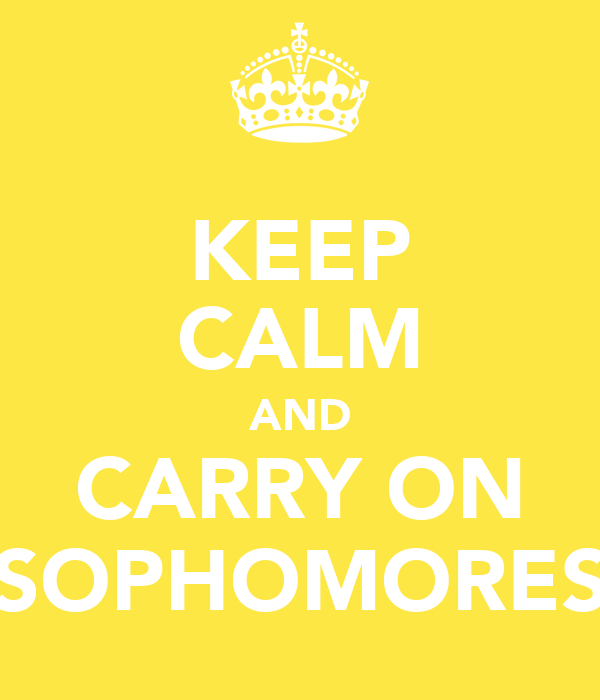 KEEP CALM AND CARRY ON SOPHOMORES