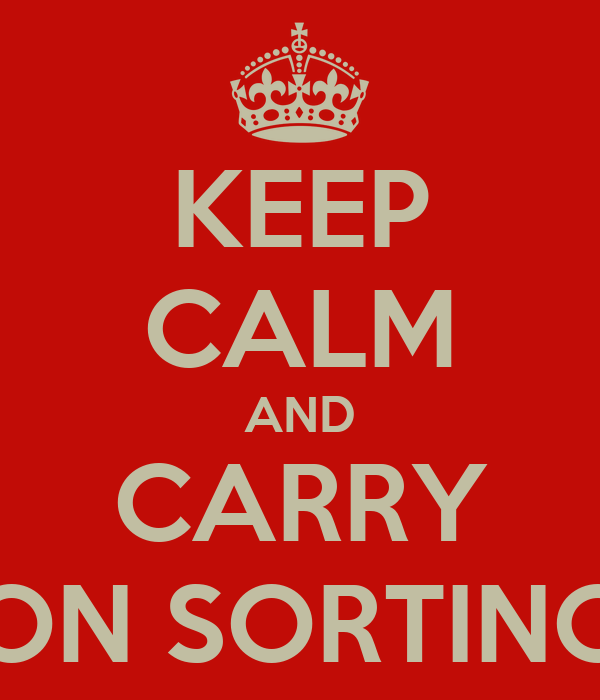 KEEP CALM AND CARRY ON SORTING
