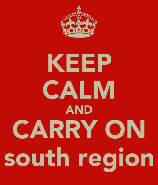 KEEP CALM AND CARRY ON south region