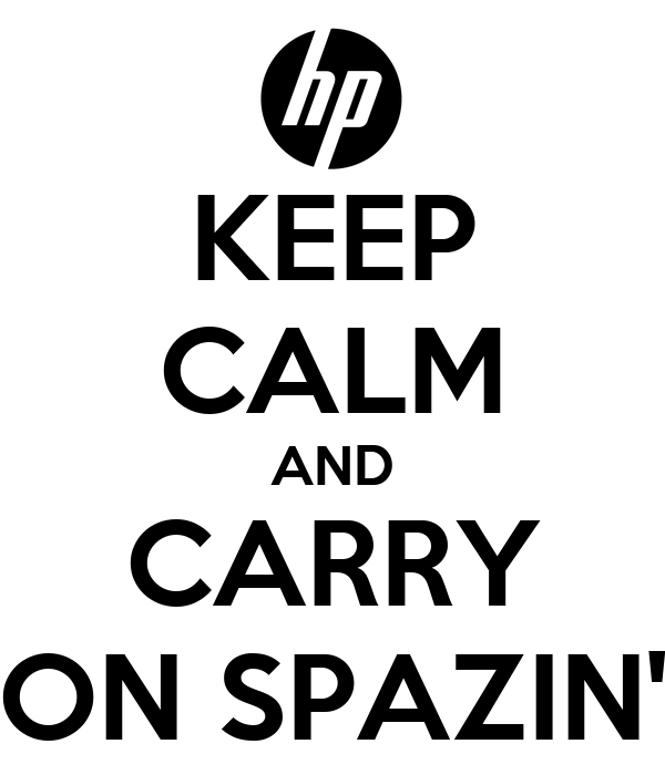 KEEP CALM AND CARRY ON SPAZIN'
