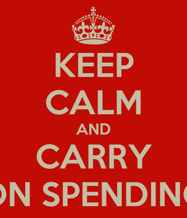 KEEP CALM AND CARRY ON SPENDING