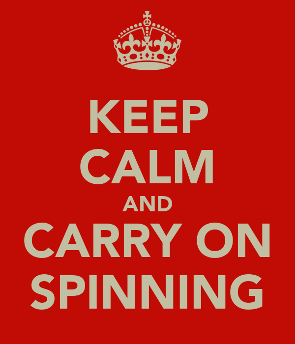 KEEP CALM AND CARRY ON SPINNING