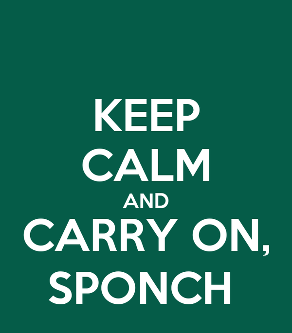 KEEP CALM AND CARRY ON, SPONCH