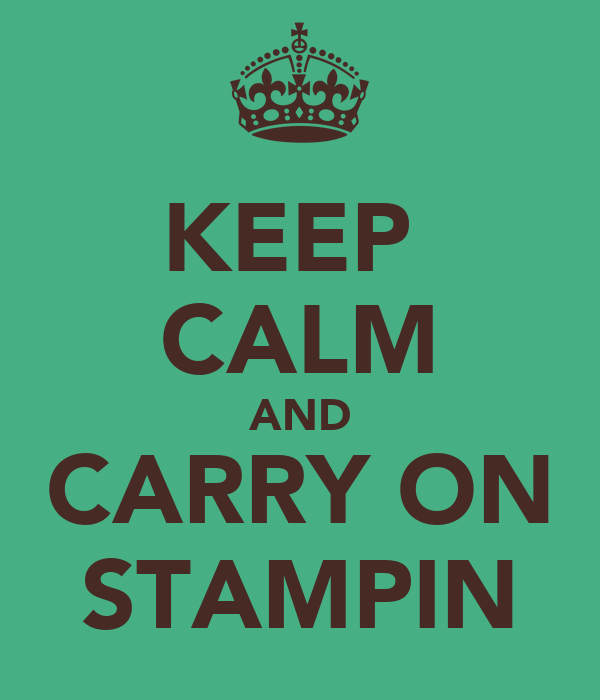 KEEP  CALM AND CARRY ON STAMPIN