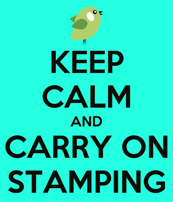 KEEP CALM AND CARRY ON STAMPING