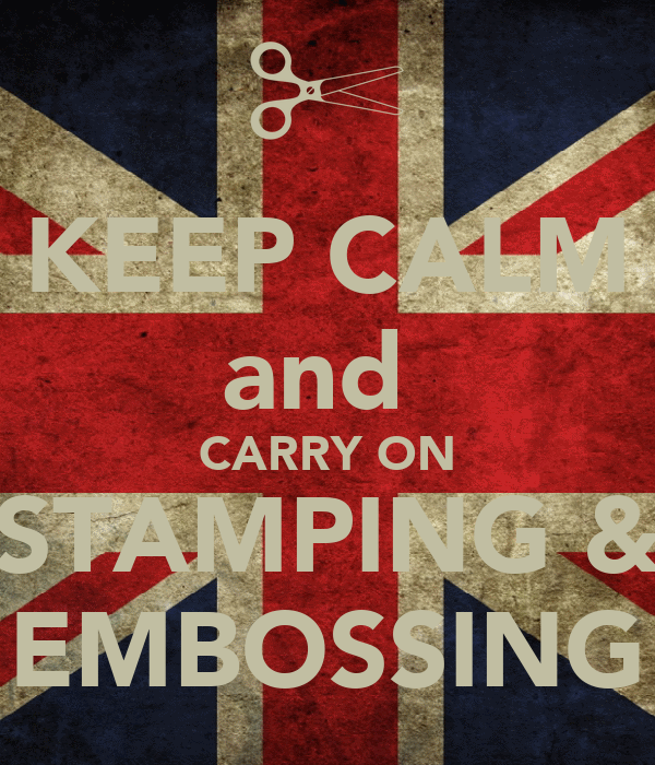 KEEP CALM and  CARRY ON STAMPING & EMBOSSING