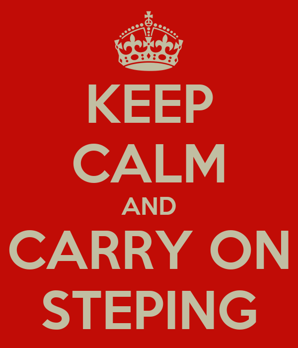 KEEP CALM AND CARRY ON STEPING