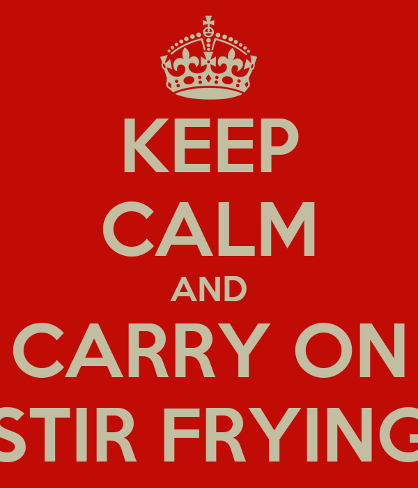 KEEP CALM AND CARRY ON STIR FRYING