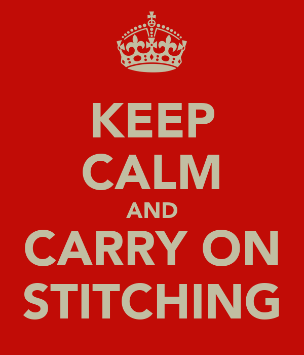 KEEP CALM AND CARRY ON STITCHING