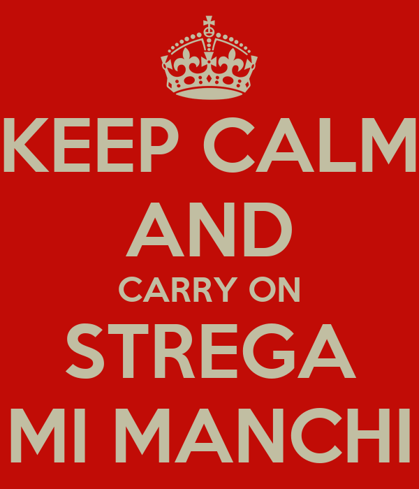 KEEP CALM AND CARRY ON STREGA MI MANCHI