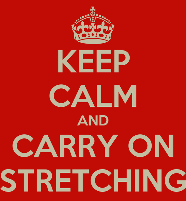 KEEP CALM AND CARRY ON STRETCHING