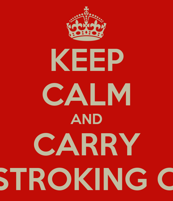 KEEP CALM AND CARRY ON STROKING CATS