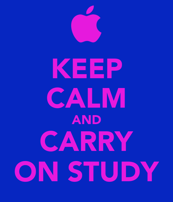 KEEP CALM AND CARRY ON STUDY