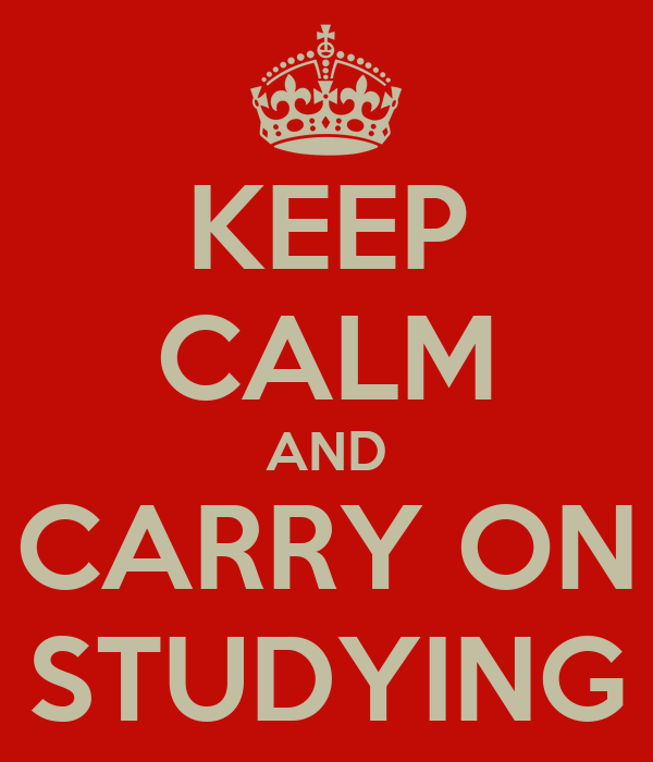 KEEP CALM AND CARRY ON STUDYING