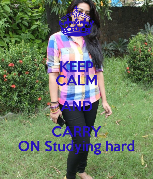 KEEP CALM AND CARRY ON Studying hard
