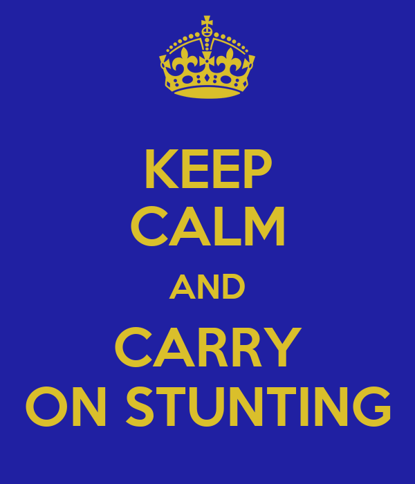 KEEP CALM AND CARRY ON STUNTING
