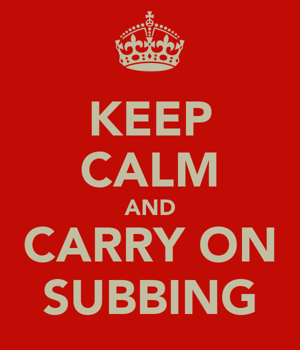 KEEP CALM AND CARRY ON SUBBING