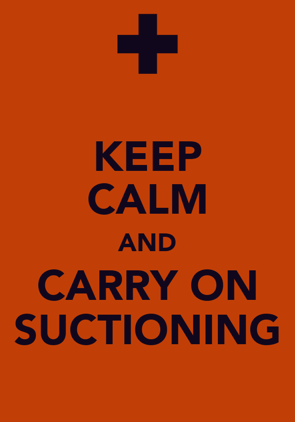 KEEP CALM AND CARRY ON SUCTIONING