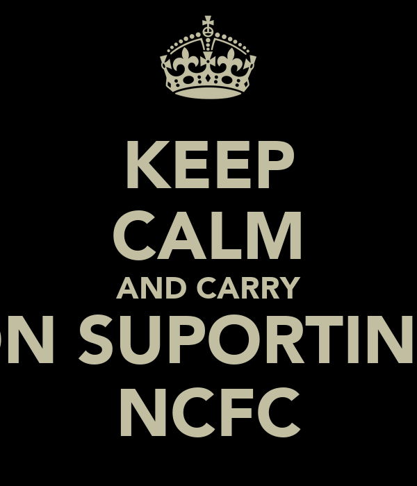 KEEP CALM AND CARRY ON SUPORTING NCFC