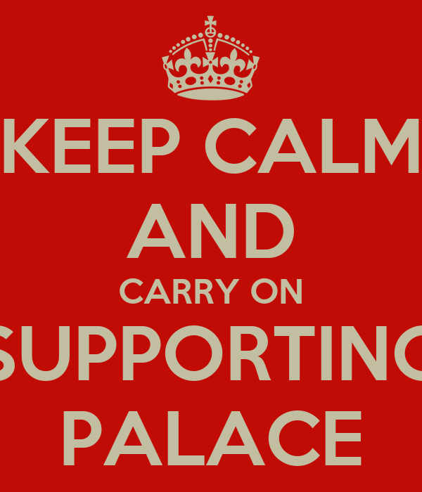 KEEP CALM AND CARRY ON SUPPORTING PALACE