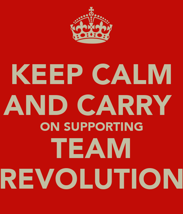 KEEP CALM AND CARRY  ON SUPPORTING TEAM REVOLUTION