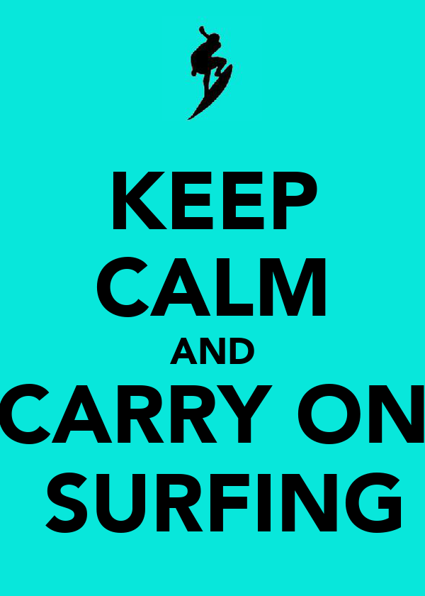 KEEP CALM AND CARRY ON  SURFING