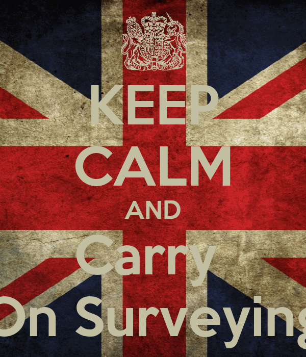 KEEP CALM AND Carry  On Surveying