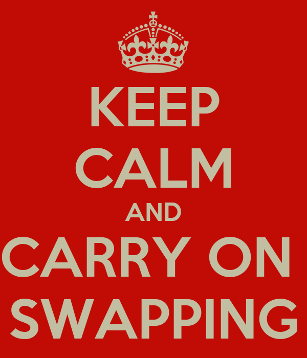 KEEP CALM AND CARRY ON  SWAPPING