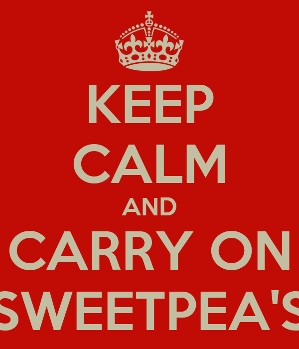 KEEP CALM AND CARRY ON SWEETPEA'S