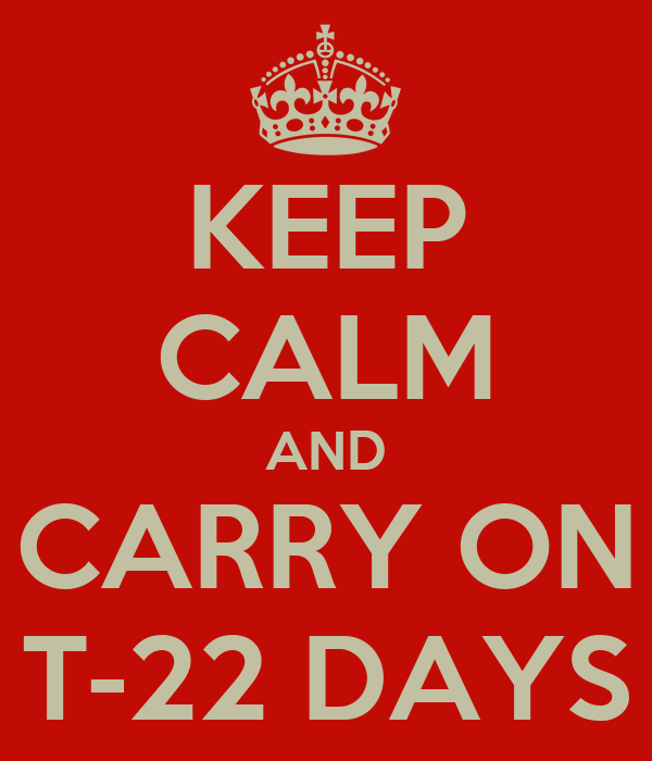 KEEP CALM AND CARRY ON T-22 DAYS