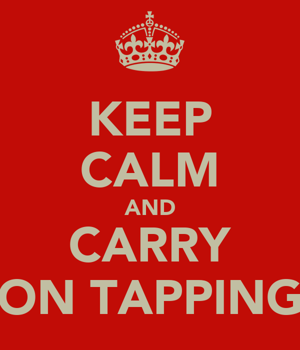 KEEP CALM AND CARRY ON TAPPING