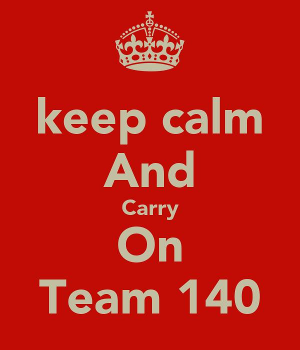 keep calm And Carry On Team 140
