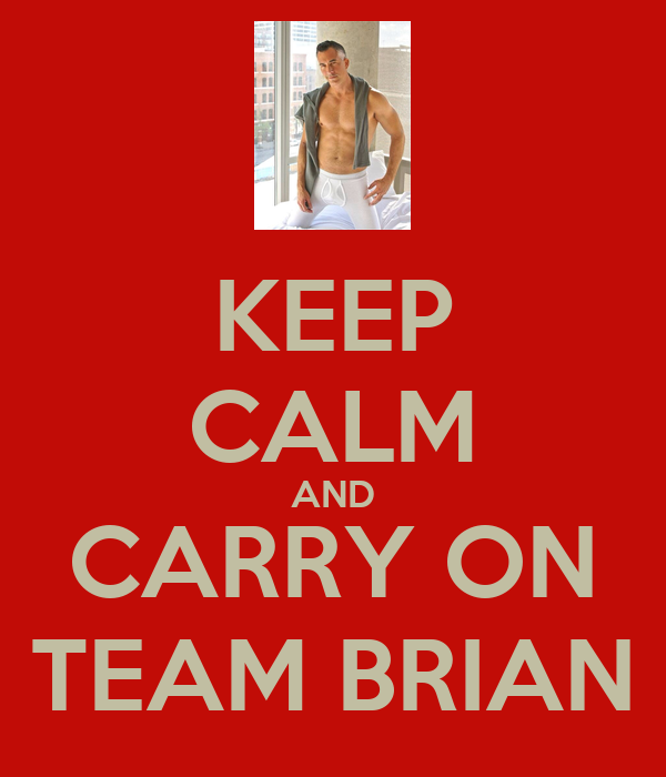 KEEP CALM AND CARRY ON TEAM BRIAN