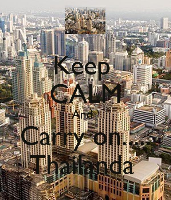 Keep  CALM And   Carry on..... Thailanda