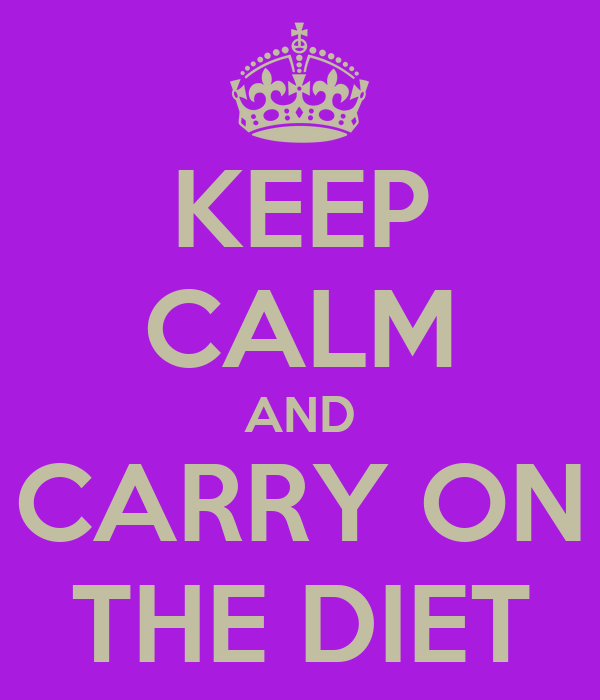 KEEP CALM AND CARRY ON THE DIET