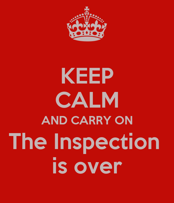 KEEP CALM AND CARRY ON The Inspection  is over