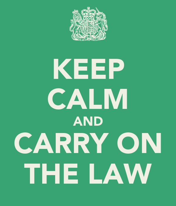 KEEP CALM AND CARRY ON THE LAW