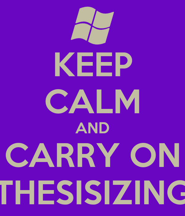 KEEP CALM AND CARRY ON THESISIZING