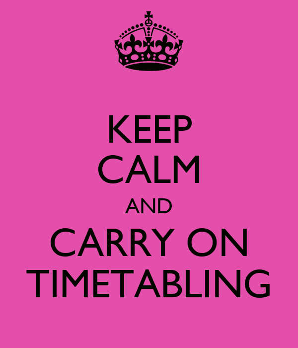 KEEP CALM AND CARRY ON TIMETABLING