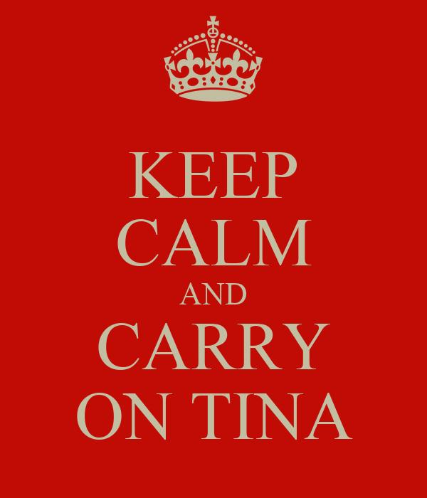 KEEP CALM AND CARRY ON TINA