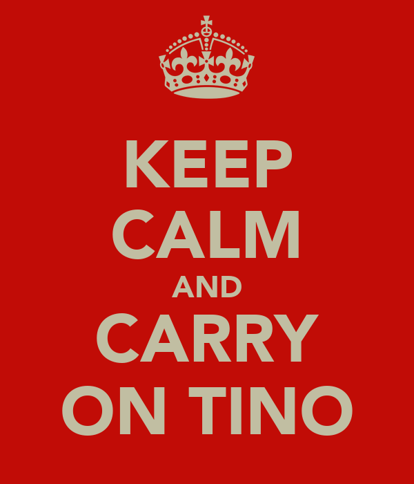 KEEP CALM AND CARRY ON TINO