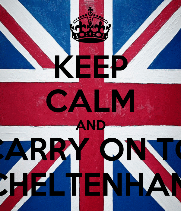 KEEP CALM AND CARRY ON TO CHELTENHAM