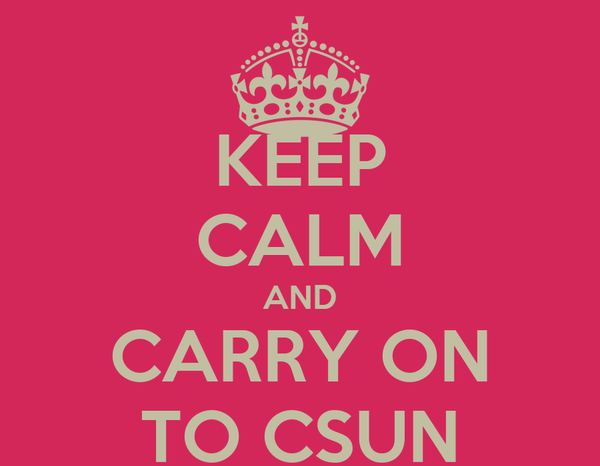 KEEP CALM AND CARRY ON TO CSUN