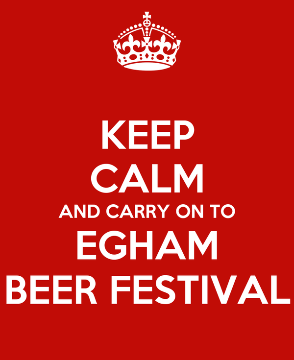 KEEP CALM AND CARRY ON TO EGHAM BEER FESTIVAL