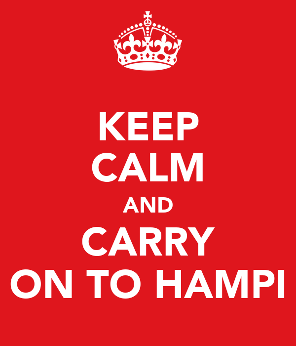 KEEP CALM AND CARRY ON TO HAMPI