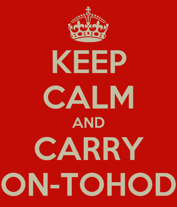 KEEP CALM AND CARRY ON-TOHOD