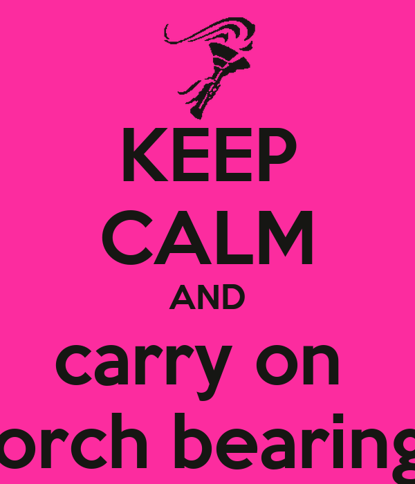 KEEP CALM AND carry on  torch bearing