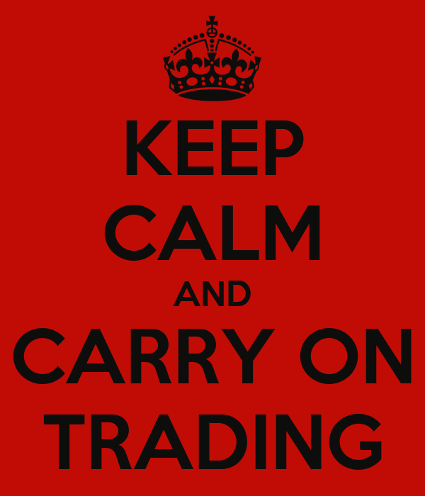KEEP CALM AND CARRY ON TRADING